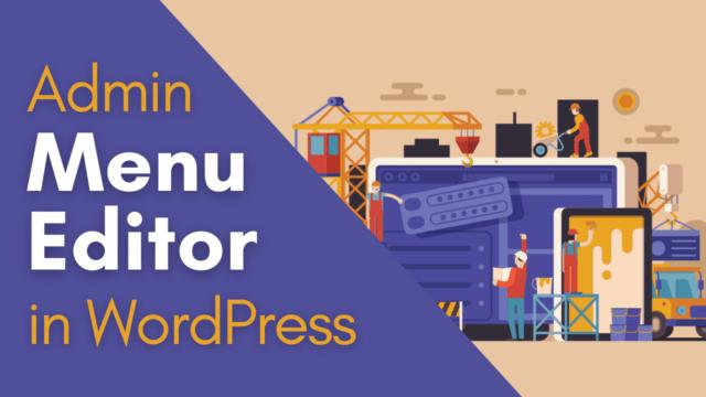 Sắp xếp trật tự các danh mục trong trang quản trị WordPress với Admin Menu Editor
