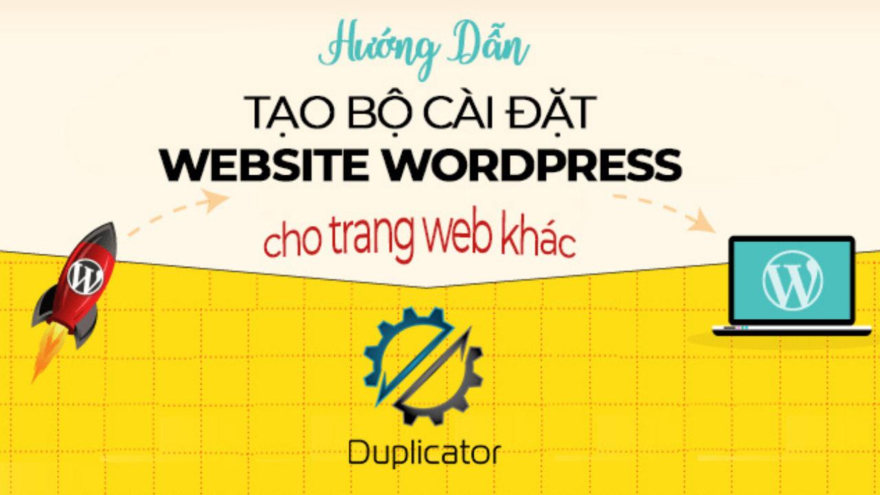 Hướng dẫn tạo bộ cài website WordPress tự động với Duplicator
