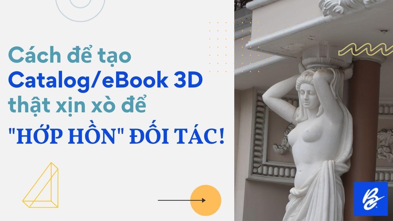 Tạo catalog hoặc ebook 3D thật xịn xò để hớp hồn đối tác
